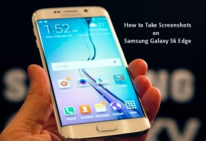 How to Take Screenshots on Samsung Galaxy S6 Edge